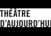 Théâtre d'Aujourd'hui